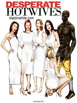 Porn Comics - BlacknWhite- Desperate Hot Wives  (Interracial Comics)